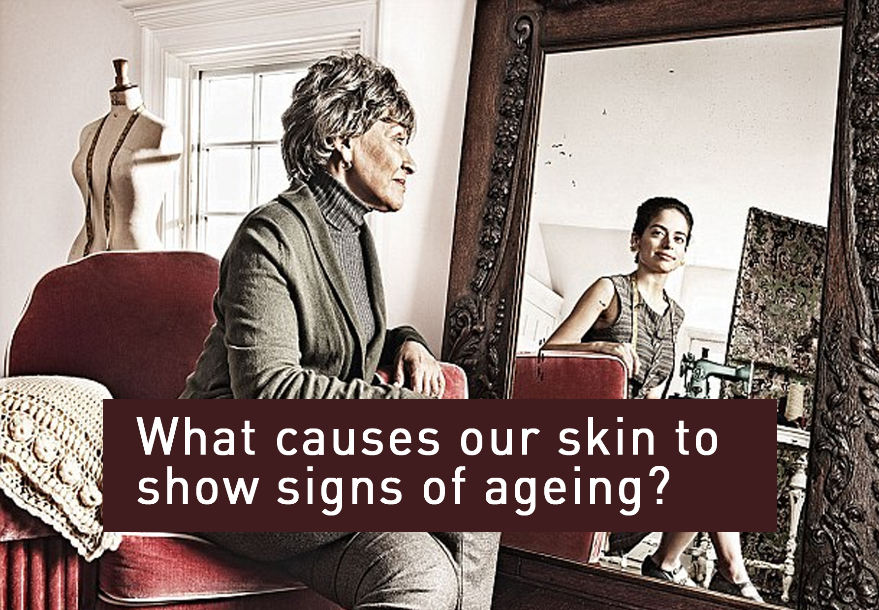 what causes our skin to show signs of ageing