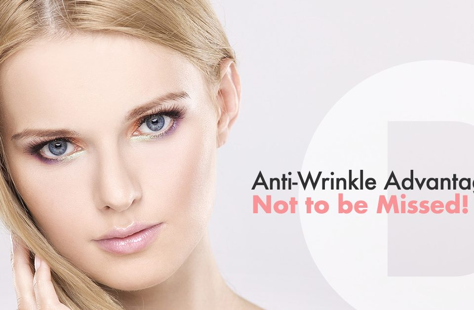 anti-wrinkle advantages not to be missed